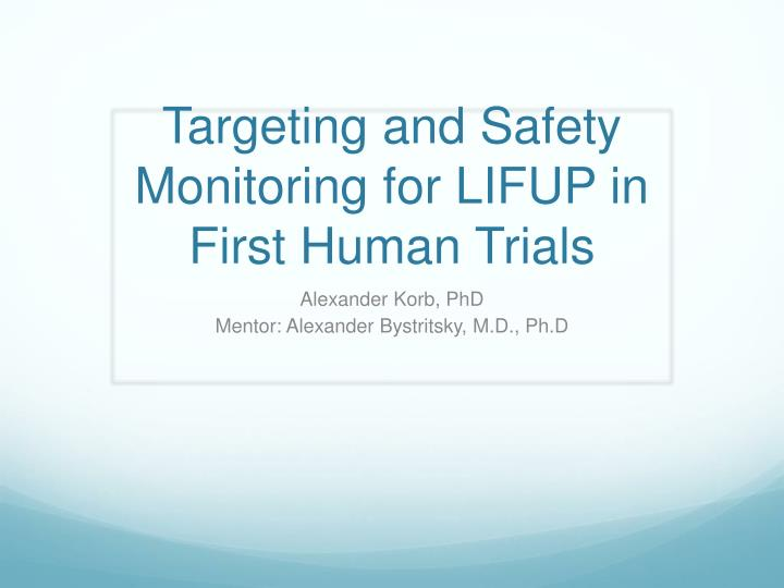 targeting and safety monitoring for lifup in first human trials n.
