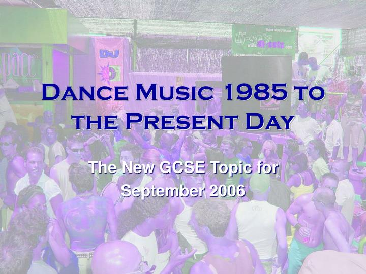 dance music 1985 to the present day n.