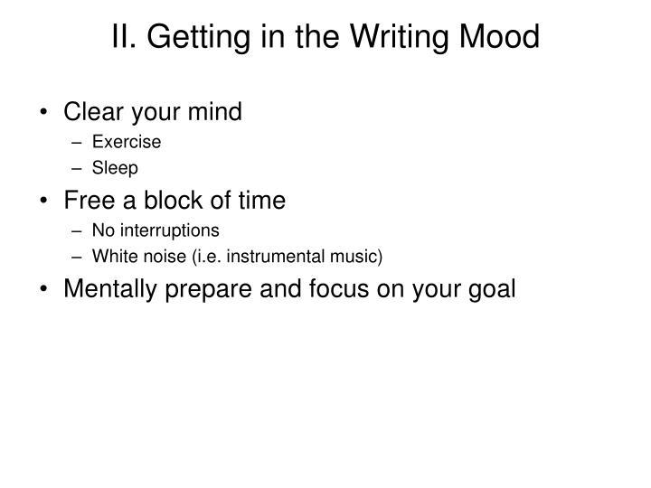 II. Getting in the Writing Mood