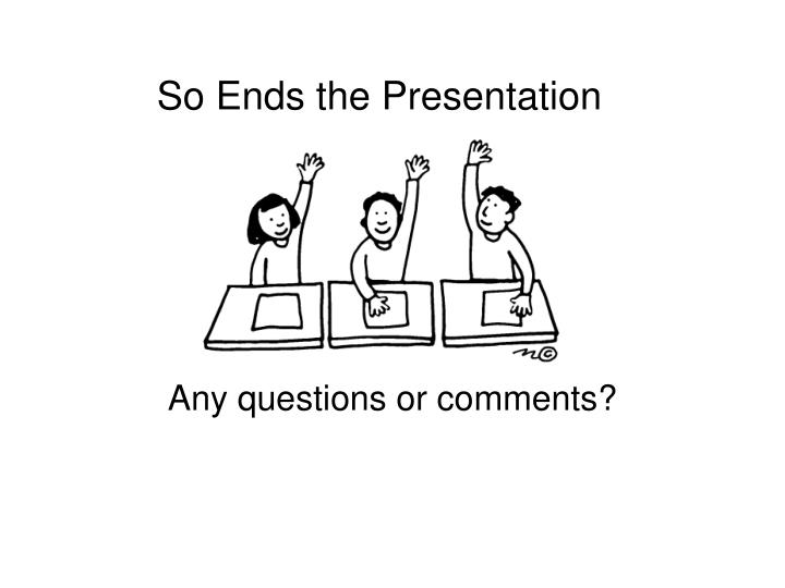 So Ends the Presentation