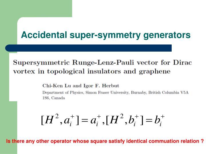 Accidental super-symmetry generators