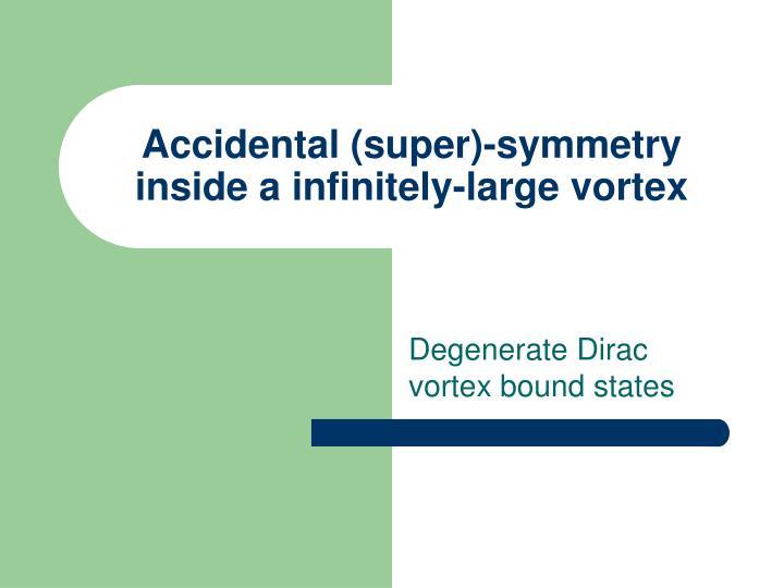 Accidental (super)-symmetry inside a infinitely-large vortex