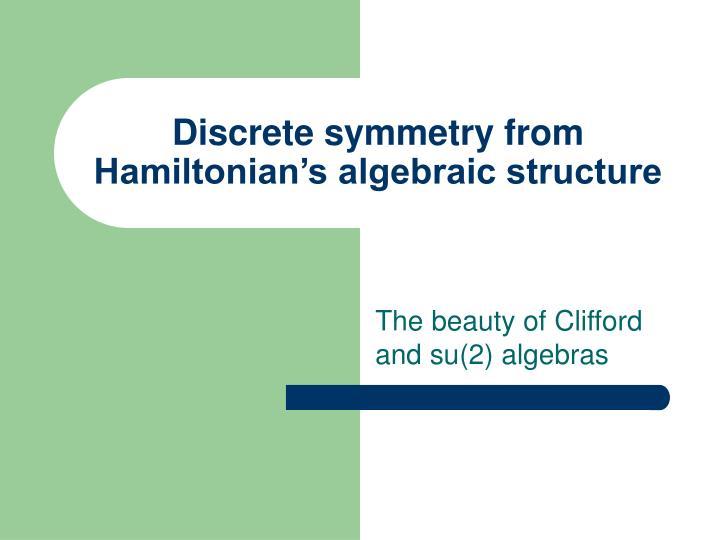 Discrete symmetry from Hamiltonian's algebraic structure