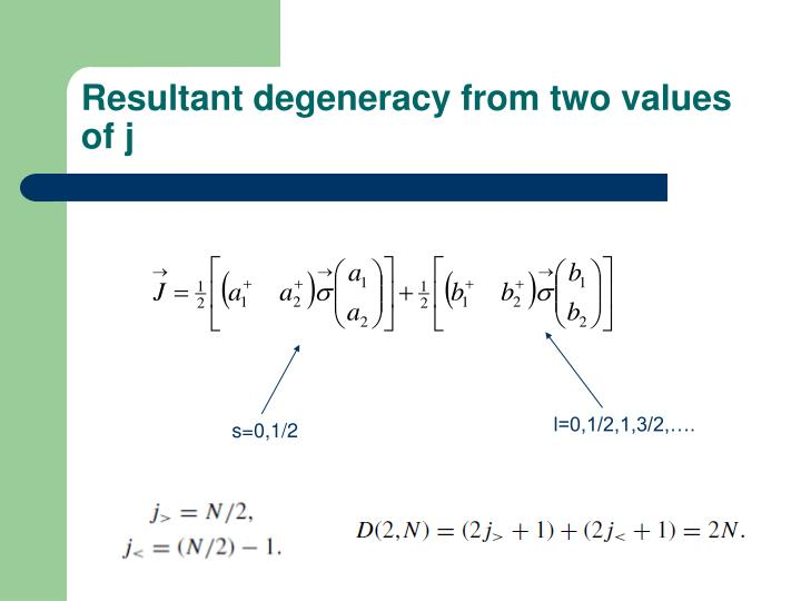 Resultant degeneracy from two values of j