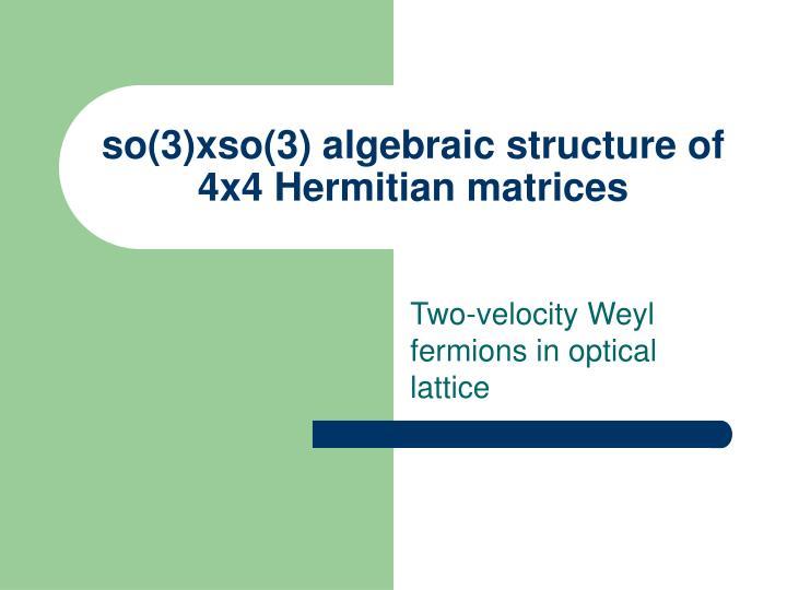 so(3)xso(3) algebraic structure of 4x4 Hermitian matrices