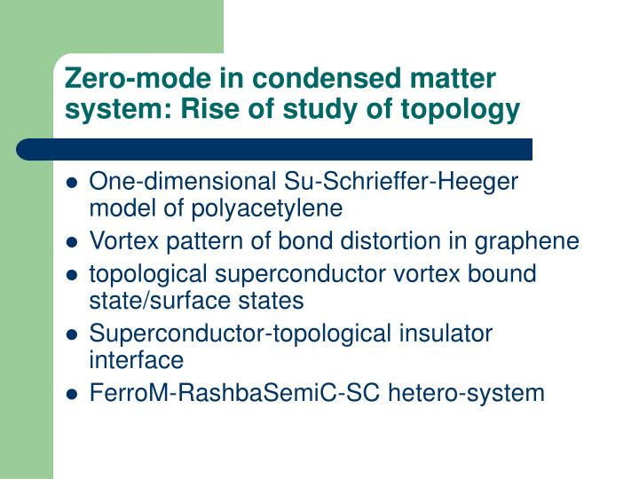Zero-mode in condensed matter system: Rise of study of topology