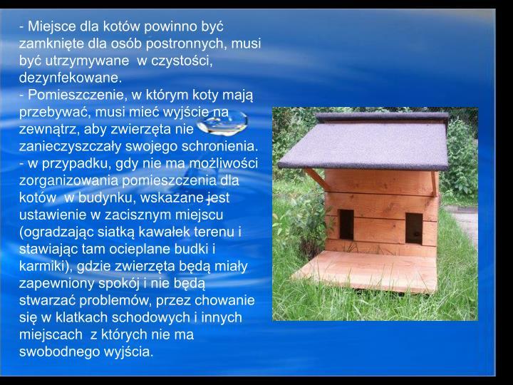 Miejsce dla kotów powinno być zamknięte dla osób postronnych, musi być utrzymywane  w czystości, dezynfekowane.