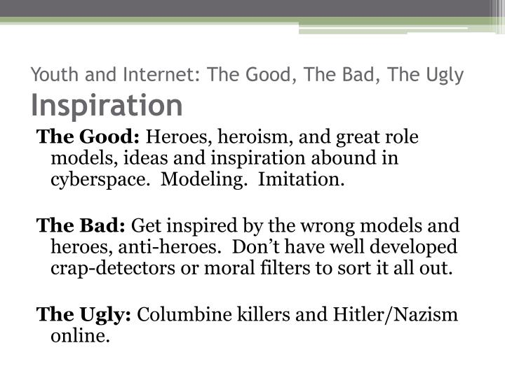 Youth and Internet: The Good, The Bad, The Ugly