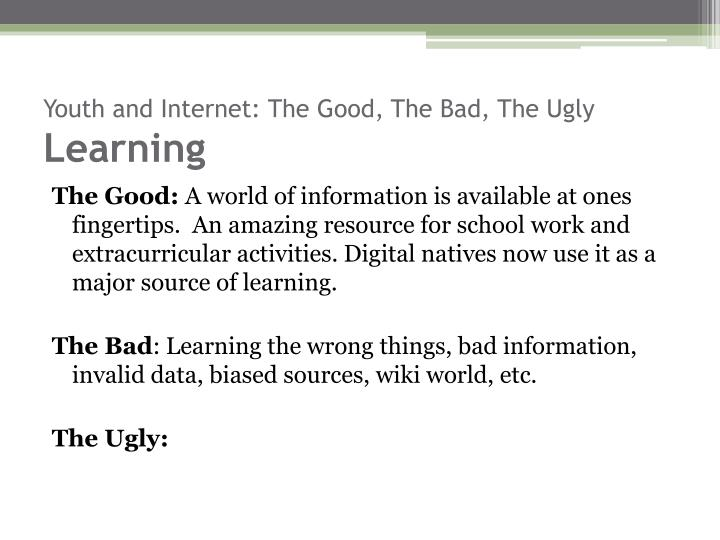 Youth and internet the good the bad the ugly learning