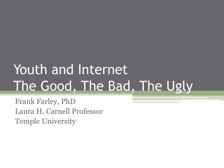 Youth and internet the good the bad the ugly