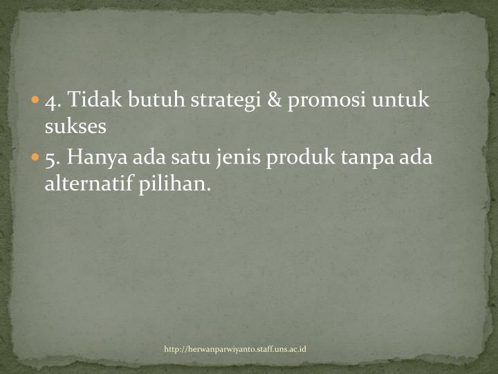 4. Tidak butuh strategi & promosi untuk sukses