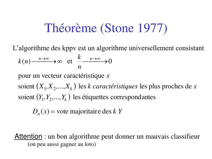 Théorème (Stone 1977)