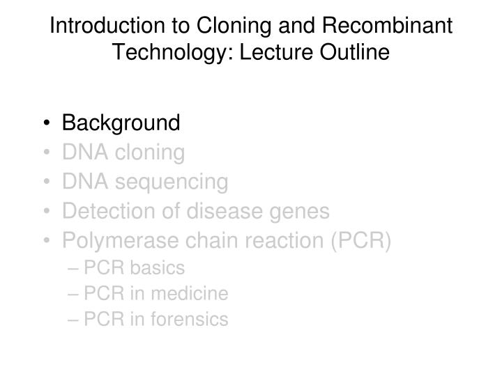 Introduction to cloning and recombinant technology lecture outline1