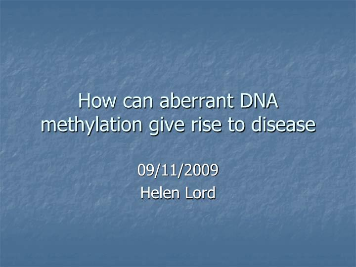 how can aberrant dna methylation give rise to disease n.