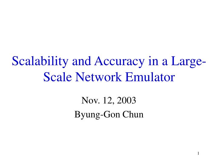 scalability and accuracy in a large scale network emulator n.