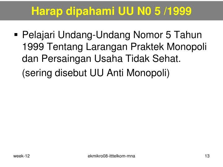 Harap dipahami UU N0 5 /1999