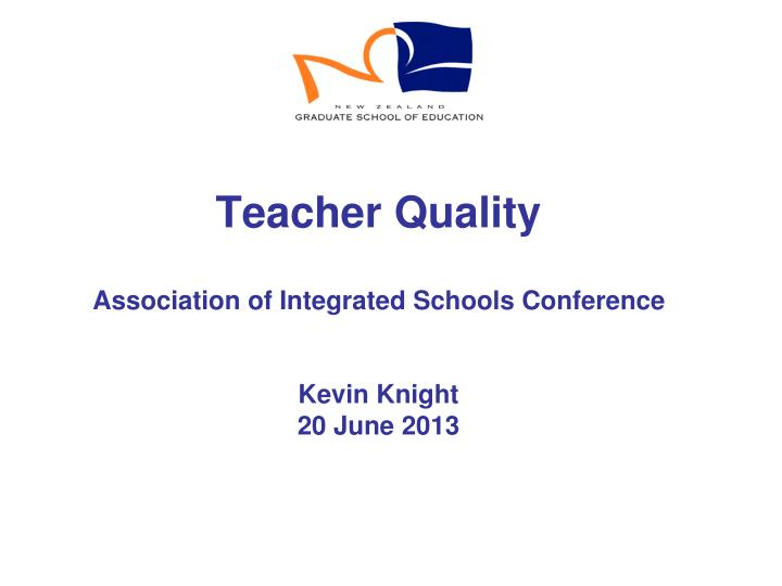 teacher quality association of integrated schools conference kevin knight 20 june 2013 n.