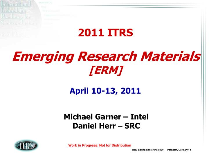 2011 itrs emerging research materials erm april 10 13 2011 n.