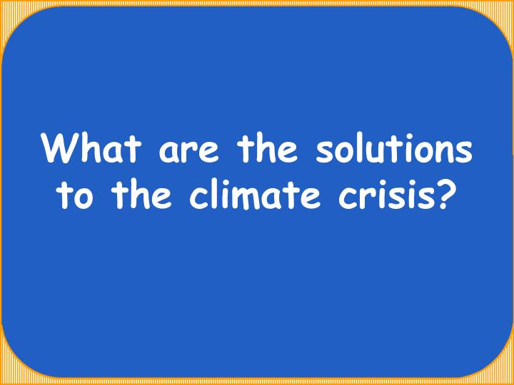 What are the solutions to the climate crisis?