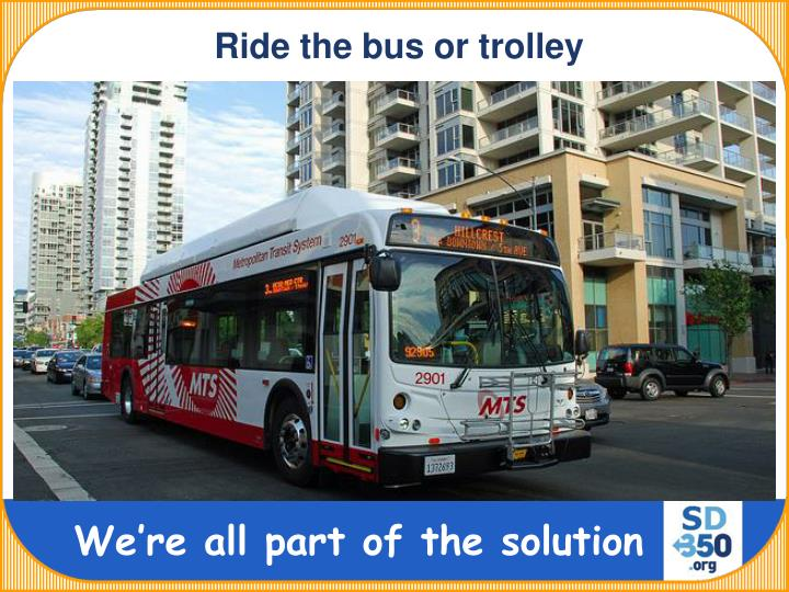 Ride the bus or trolley