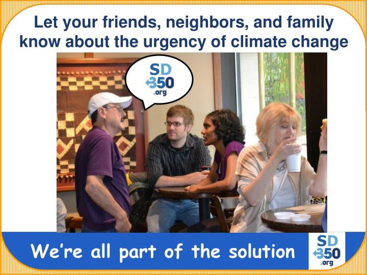 Let your friends, neighbors, and family know about the urgency of climate change