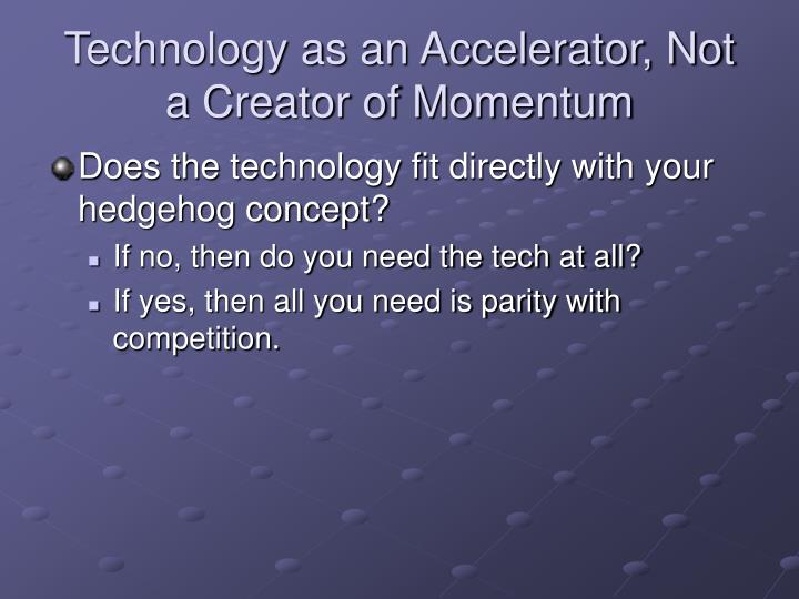 Technology as an Accelerator, Not a Creator of Momentum