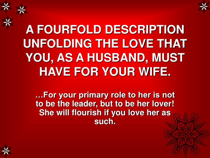 A FOURFOLD DESCRIPTION UNFOLDING THE LOVE THAT YOU, AS A HUSBAND, MUST HAVE FOR YOUR WIFE.