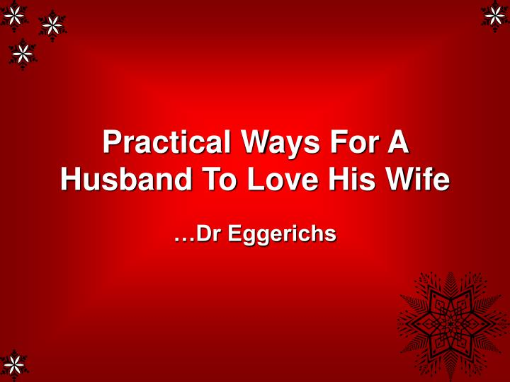 Practical Ways For A Husband To Love His Wife