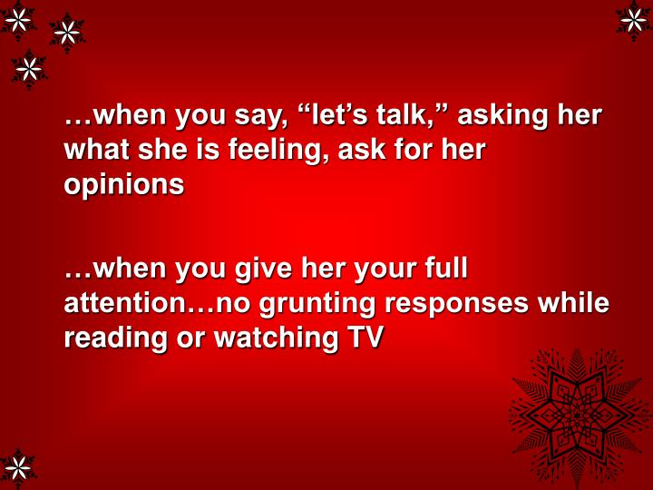 "…when you say, ""let's talk,"" asking her what she is feeling, ask for her opinions"