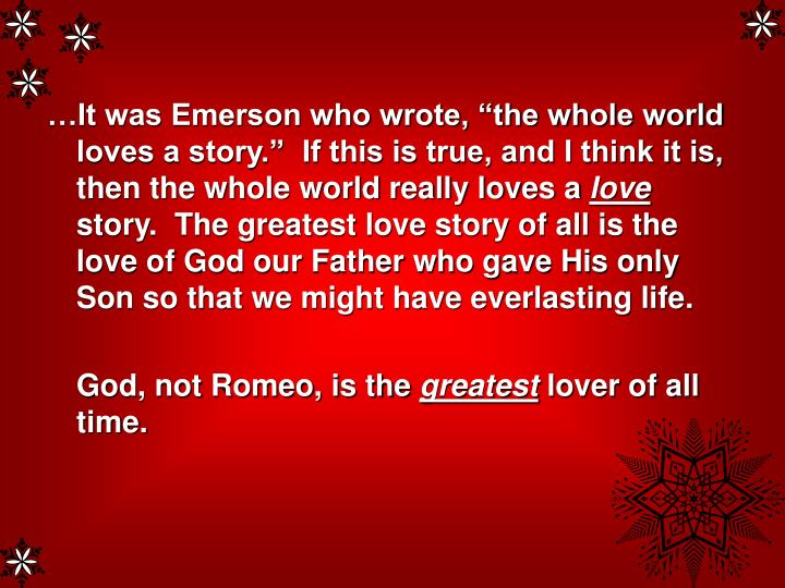 "…It was Emerson who wrote, ""the whole world loves a story.""  If this is true, and I think it is, then the whole world really loves a"