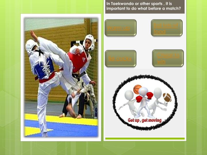 In Taekwondo or other sports , it is important to do what before a match?