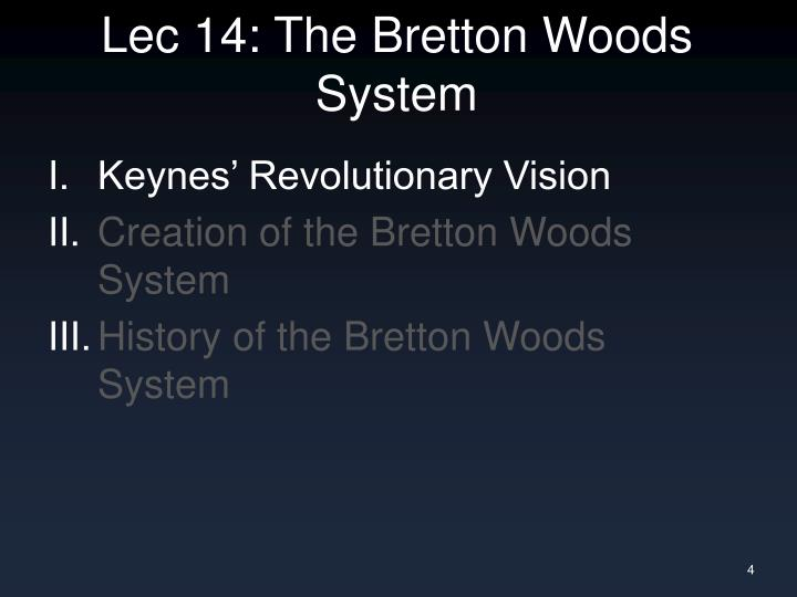 the bretton woods system essay The plans for the system of bretton woods were developed by two important economists of these days, the american minister of state in the us treasury, harry dexter white, and the british economist john maynard keynes who stated:  we, the delegates of this conference.