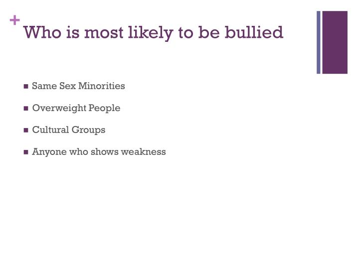 Who is most likely to be bullied