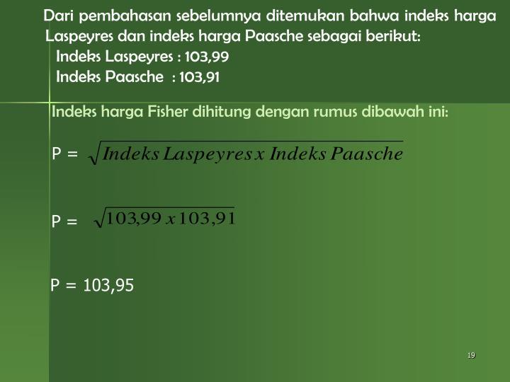 Dari pembahasan sebelumnya ditemukan bahwa indeks harga Laspeyres dan indeks harga Paasche sebagai berikut: