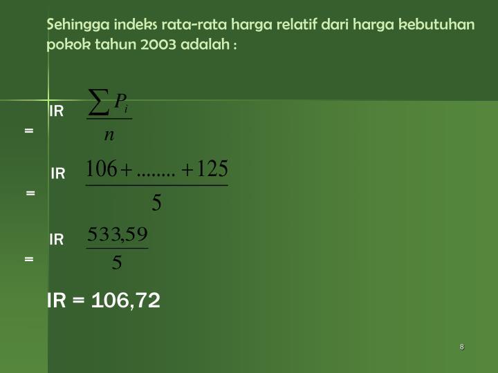 Sehingga indeks rata-rata harga relatif dari harga kebutuhan pokok tahun 2003 adalah