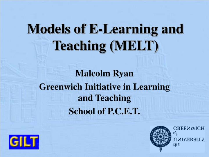 Models of e learning and teaching melt