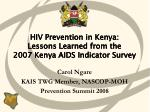 hiv prevention in kenya lessons learned from the 2007 kenya aids indicator survey