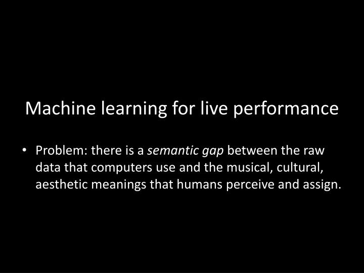 Machine learning for live performance