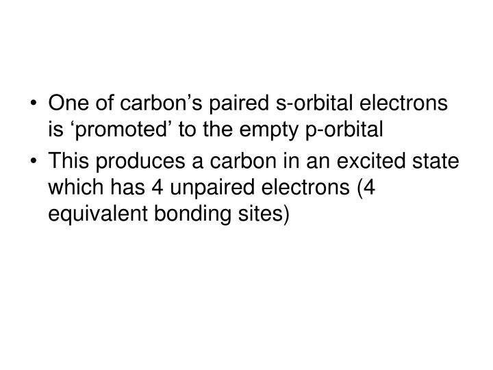 One of carbon's paired s-orbital electrons is 'promoted' to the empty p-orbital