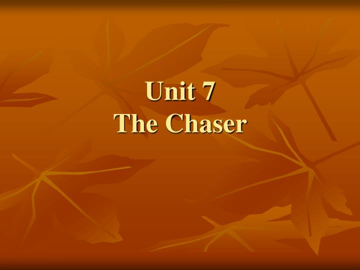 unit 7 the chaser n.
