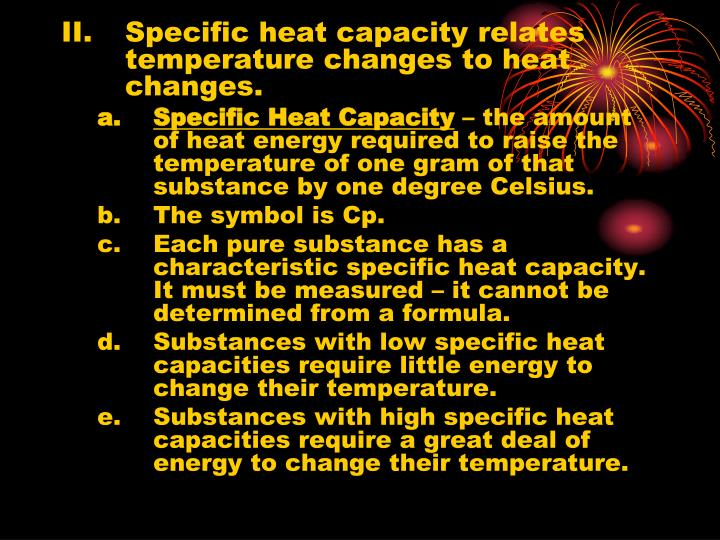 II.Specific heat capacity relates temperature changes to heat changes.