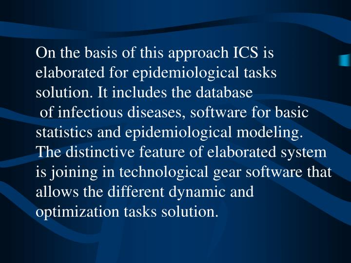On the basis of this approach ICS is elaborated for epidemiological tasks solution. It includes the database