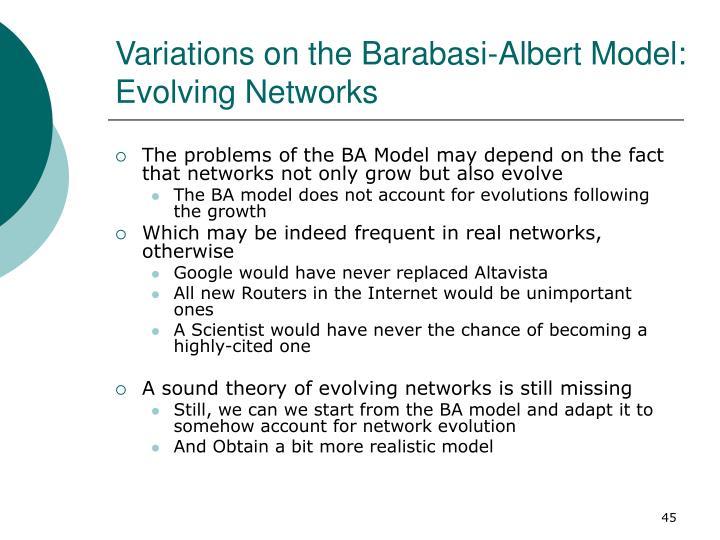 Variations on the Barabasi-Albert Model: Evolving Networks