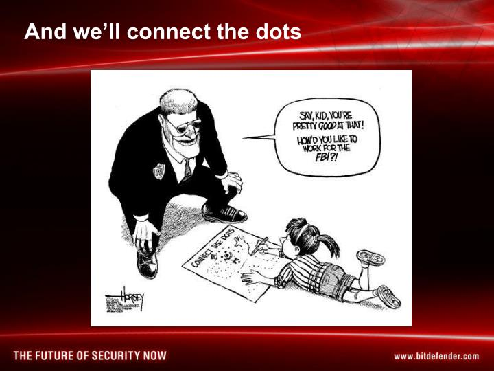 And we'll connect the dots