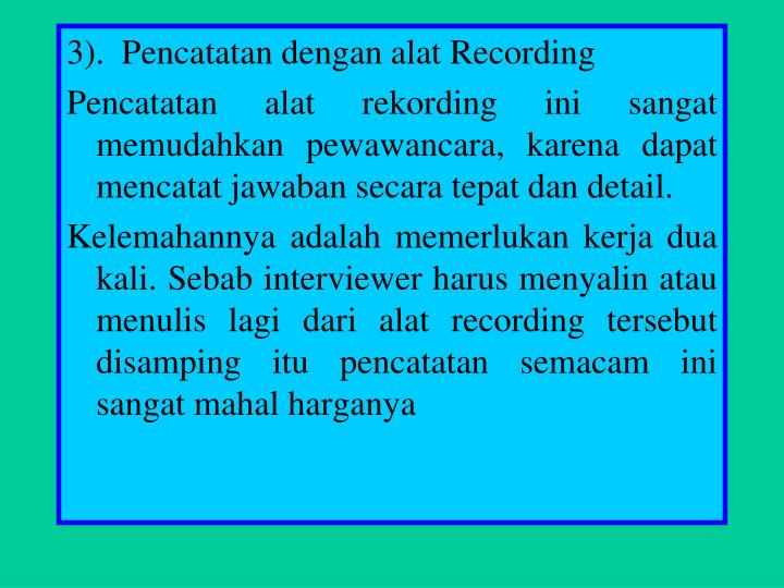 3).  Pencatatan dengan alat Recording