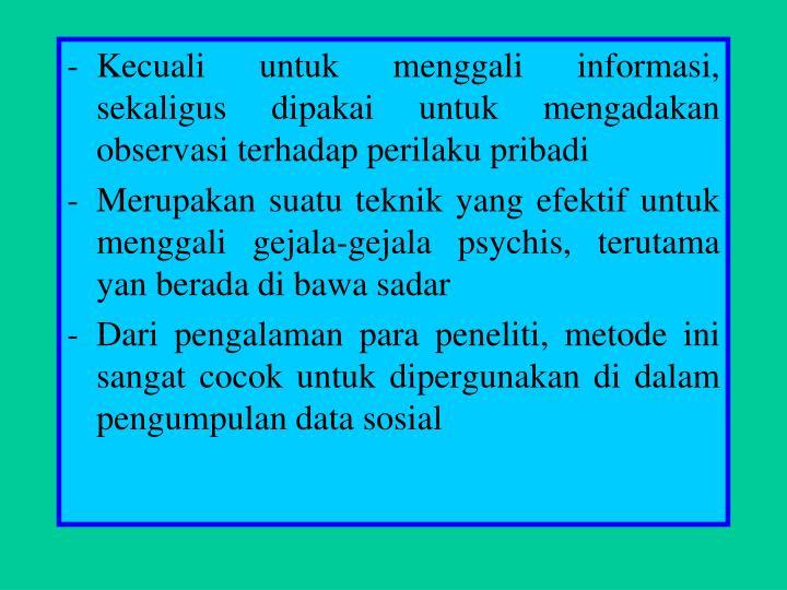Kecuali untuk menggali informasi, sekaligus dipakai untuk mengadakan observasi terhadap perilaku pribadi