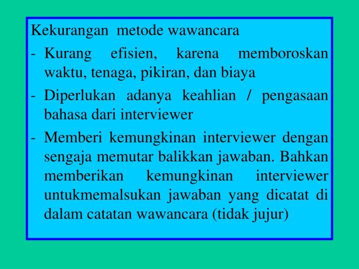 Kekurangan  metode wawancara