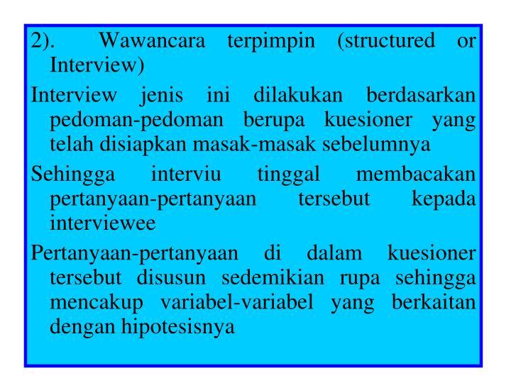 2).  Wawancara terpimpin (structured or Interview)