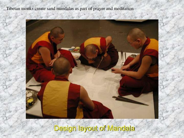 Tibetan monks create sand mandalas as part of prayer and meditation