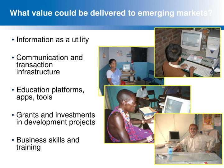 What value could be delivered to emerging markets?